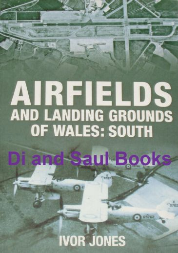Airfields and Landing Grounds of Wales: South, by Ivor Jones